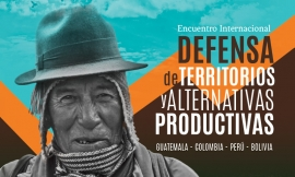 "Encuentro internacional ""Defensa de Territorios y Alternativas Productivas"""